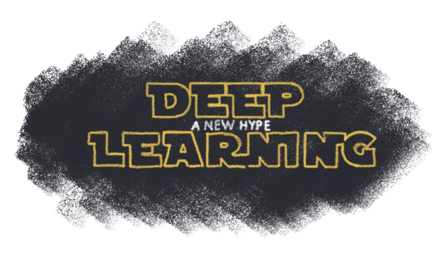 Deep Learning: A new hype