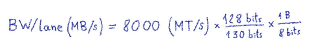 BW/lane\ (MB/s) = \ 8\ 000\ (MT/s)\ *\ \frac{128\ bits}{130\ bits} * \frac{1\ Byte}{8\ bits}