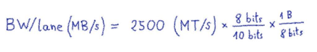 BW/lane\ (MB/s) = \ 2\ 500\ (MT/s)\ *\ \frac{8\ bits}{10\ bits} * \frac{1\ Byte}{8\ bits