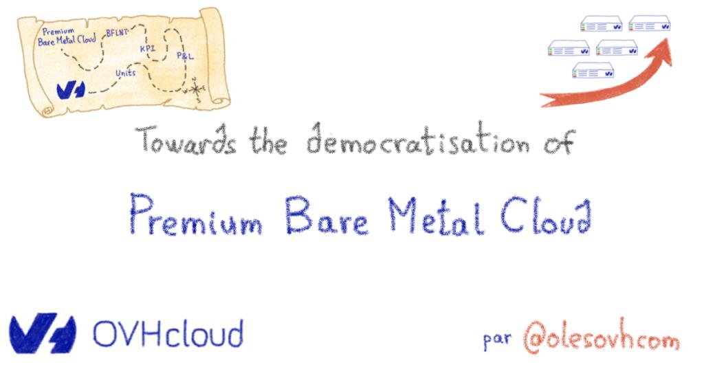 Toward the Democratisation of Premium Bare Metal Cloud