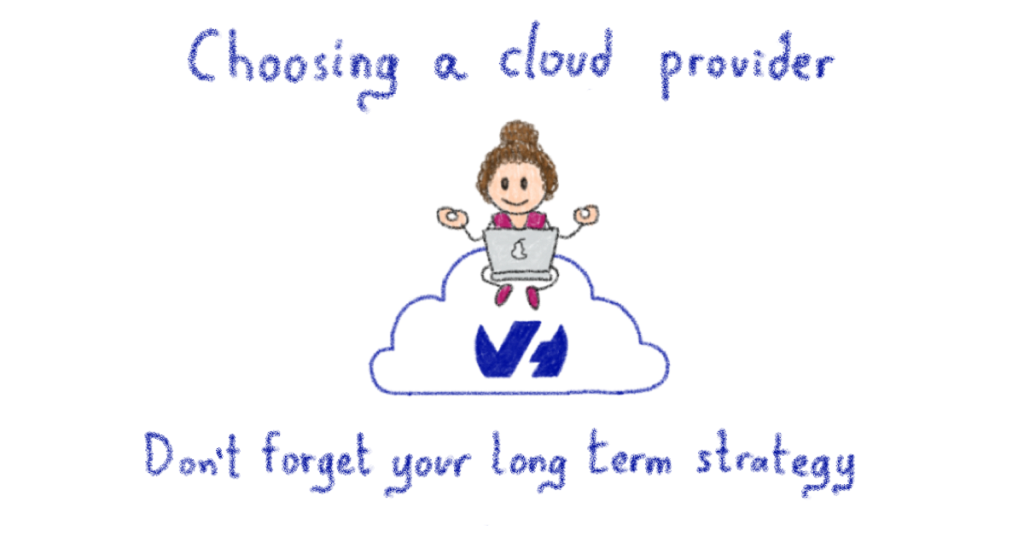 Choosing a cloud provider: don't forget your long term strategy