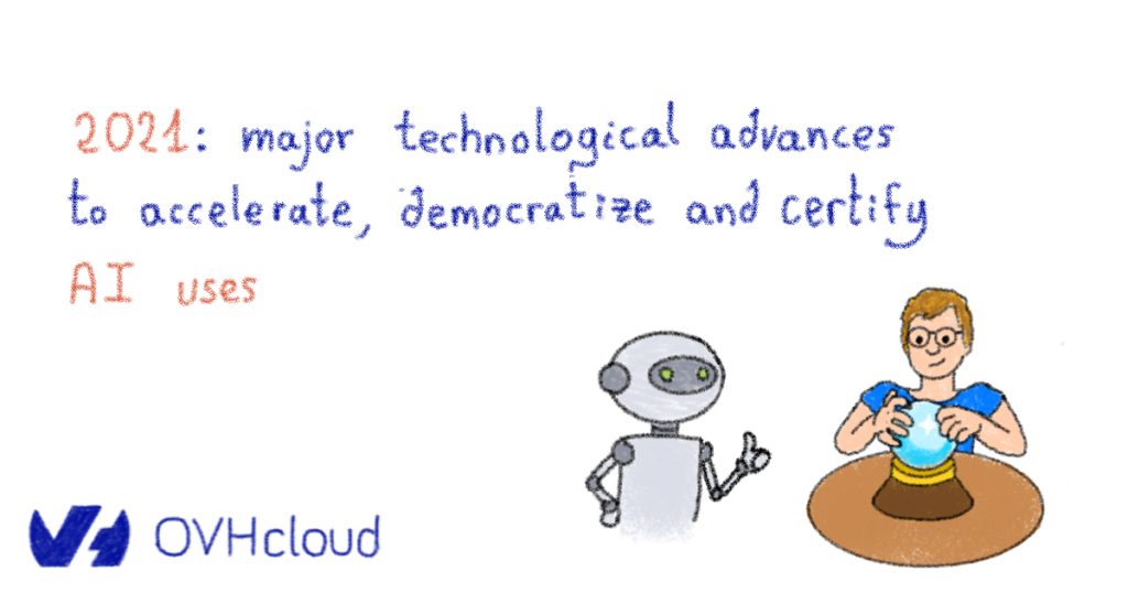 2021: major technological advances to accelerate, democratize and certify AI uses