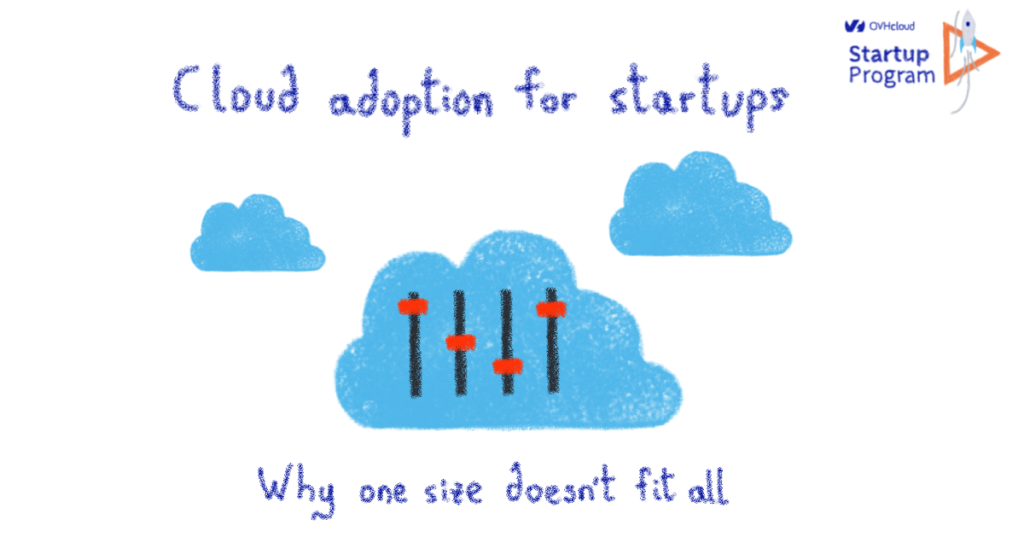 Cloud adoption for startups - Why one size doesn't fit all
